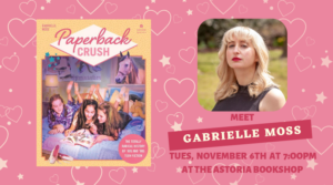Gabrielle Moss on Paperback Crush @ The Astoria Bookshop | New York | United States