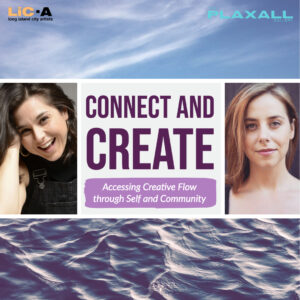 Connect and Create: A Workshop for Accessing Creative Flow through Self and Community @ Plaxall Gallery - Long Island City Artists | New York | United States