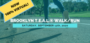 12th Annual Brooklyn T.E.A.L.® Walk/Run - Virtual @ Online | New York | United States