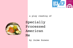 A PLAY READING OF JAIME SUNWOO'S SPECIALLY PROCESSED AMERICAN ME @ Flushing Town Hall at Home | New York | United States