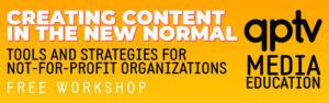 Creating Content in the New Normal: Free Online Workshop @ QPTV