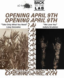 "Lissy Gonzalez ""Take Only What You Need"" and Judyta Grudzien ""We Love You"" Exhibit Opening @ AlterWork Studios 