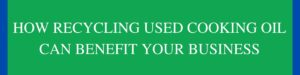 How Recycling Used Cooking Oil Can Benefit Your Business @ ONLINE