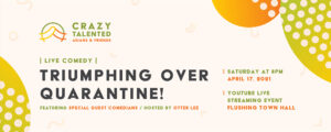 Crazy Talented Asians & Friends: An Evening of Live Comedy – Triumphing Over Quarantine! @ Flushing Town Hall at Home | New York | United States