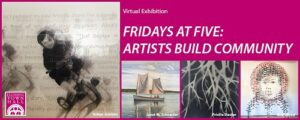 Virtual Exhibition: Fridays at Five - Artists Build Community @ Flushing Town Hall at Home | New York | United States
