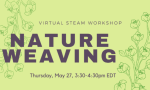 Virtual STEAM Workshop: Nature Weaving @ Lewis Latimer House Museum | New York | United States