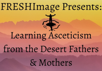 Learning Asceticism from the Desert Fathers and Mothers