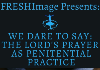 We Dare to Say: The Lord's Prayer as Penitential Practice