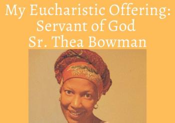 My Eucharistic Offering: Servant of God Sr. Thea Bowman