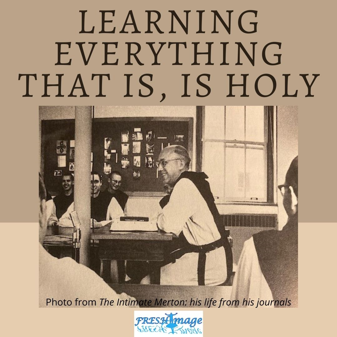 Learning Everything That Is, Is Holy with Thomas Merton