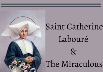 St. Catherine Labouré & The Miraculous Medal