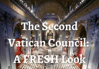The Second Vatican Council: A FRESH Look