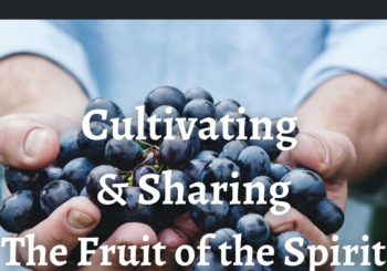 Cultivating and Sharing the Fruit of the Spirit