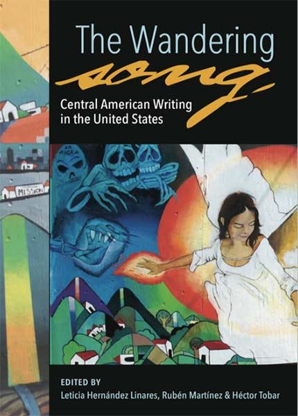 """""""The Wandering Song"""" Central American Writing in the United States, prelude by Leticia Hernández-Linares"""