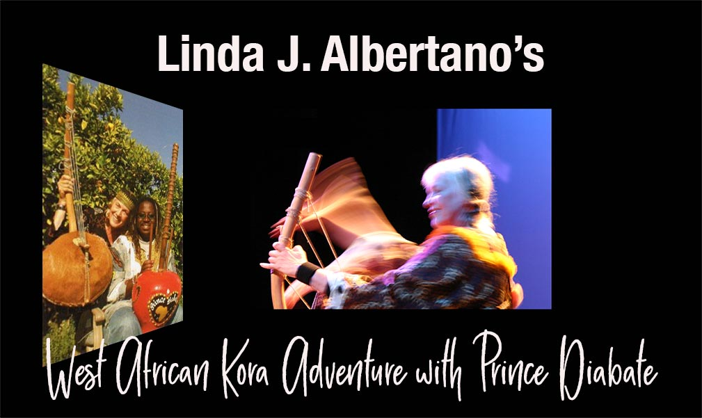Linda J. Albertano expounds about trips to West Africa, and playing the kora with Prince Diabate