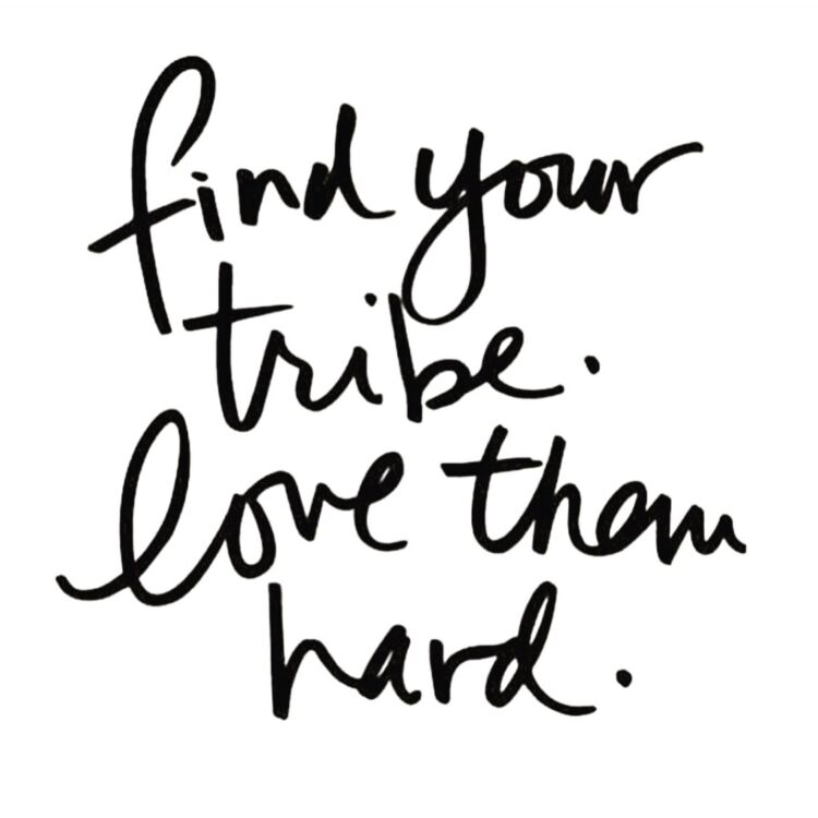 Find Your Tribe…Love Them Hard