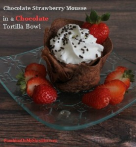 Chocolate Strawberry Mousse in a Chocolate Tortilla bowl