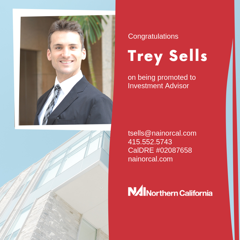 Congratulations to Trey Sells for promotion to Investment Advisor at NAI Northern California