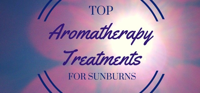 Top Aromatherapy Treatments for Sunburns