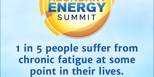 The Abundant Energy Summit: A Free Online Educational Event to Learn How to Regain Your Energy