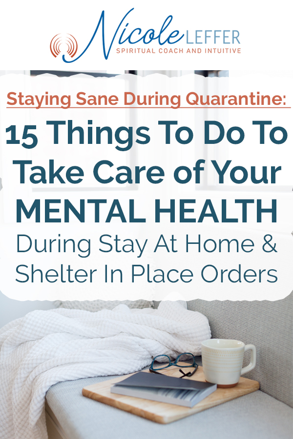 Staying Sane During Quarantine 15 Things To Do To Take Care of Your Mental Health During Stay at Home and Shelter In Place