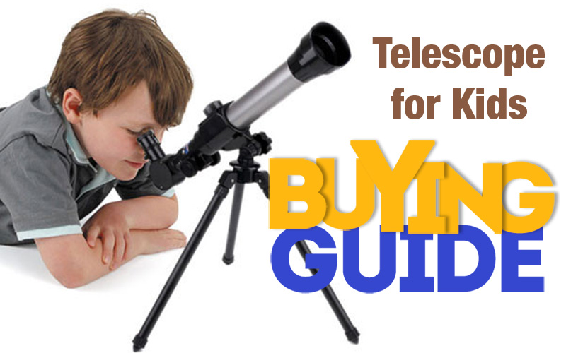 The Buying Guide To Pick The Best Telescope for Kids
