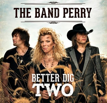 The Band Perry Better Dig Two