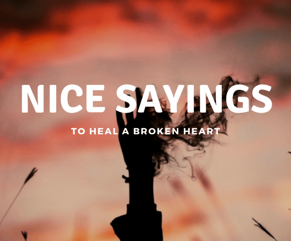 Nice Sayings to Heal a Broken Heart