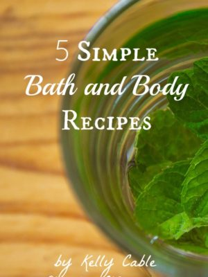 5 Simple Bath and Body Recipes by Kelly Cable Simple Life Mom