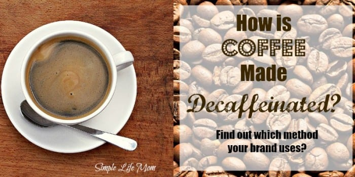 How is Coffee Made Decaffeinated ? Find out which method your brand uses at Simplelifemom.com