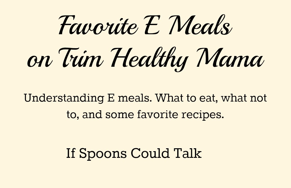 Trim Healthy Mama E Food list. Learn about E meals, why you need them and how to make them work for you. Part of the THM Basics Series.