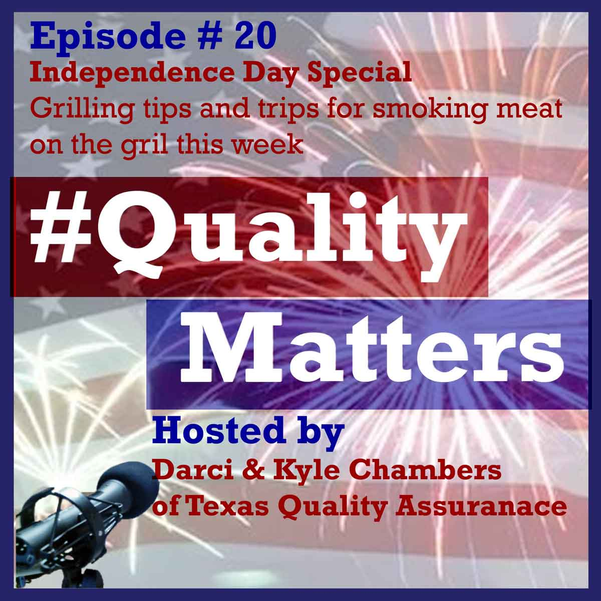 Ep 20 – Independence Day – Tips for Quality Matters at the Grill (4th of July Special)