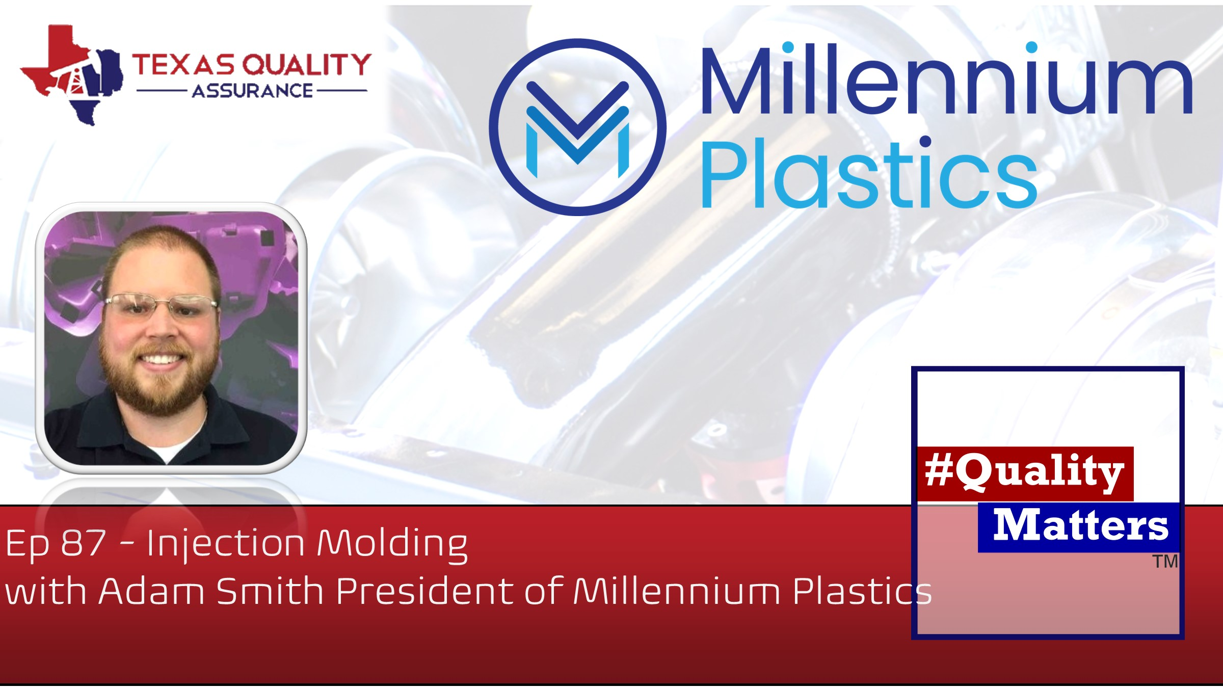 Ep 87 – Injection Molding with Adam Smith President of Millennium Plastics