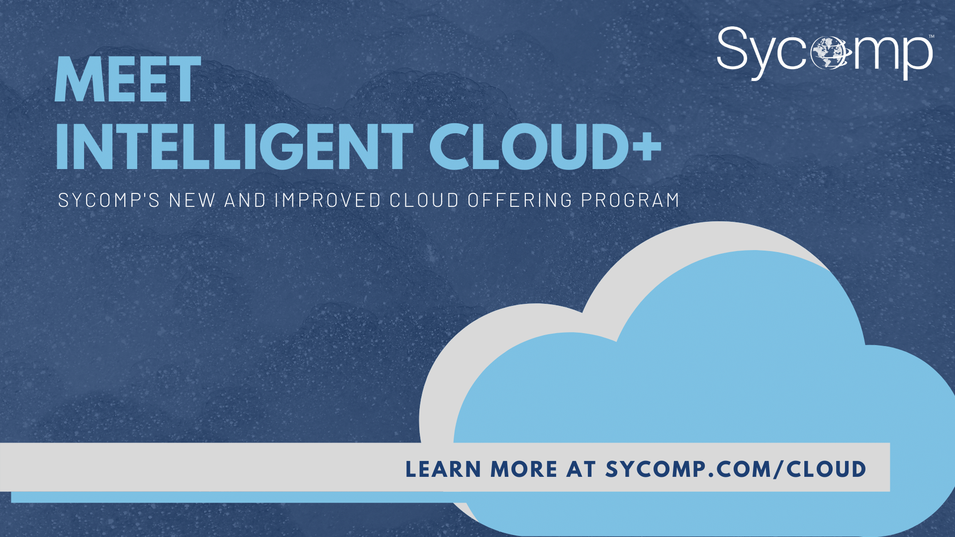Intelligent Cloud Plus (Intelligent Cloud+), a new and improved Sycomp offering with a variety of benefits that enables organizations to consume the public cloud