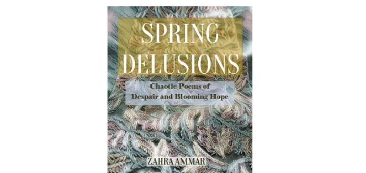 Feature Image - Spring Delusions by Zahra Ammar