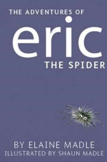 The Adventures of Eric the Spider by Elaine Madle