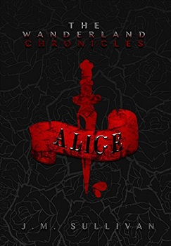 Alice the Wanderland Chronicles by J.M Sullivan