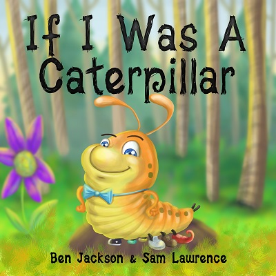If I was a caterpillar by ben Jackson