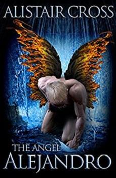 The Angel Alejandro by Alistair Cross