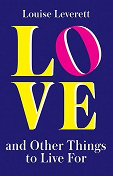 Love and Other Things to Live for by Louise Leverett
