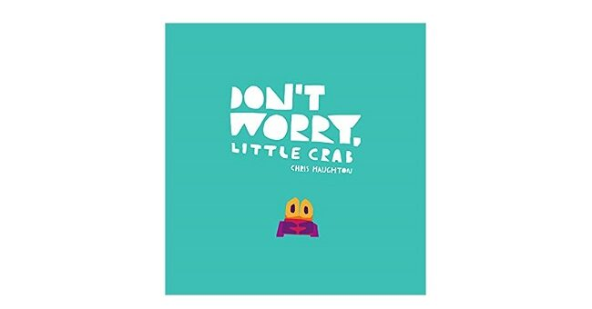 Feature Image - Don't Worry, Little Crab by Chris Haughton