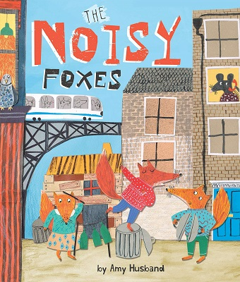 The Noisy Foxes by Amy Husband