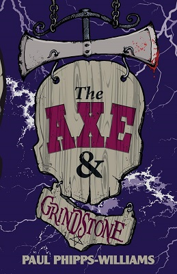 The Axe and the Grinstone by Paul Phipps-williams