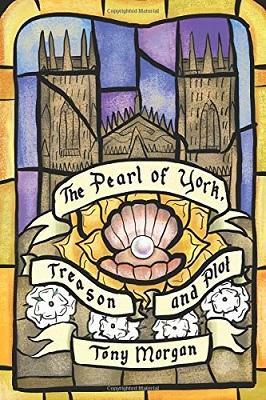 The Pearl of York, Treason and Plot by Tony Morgan