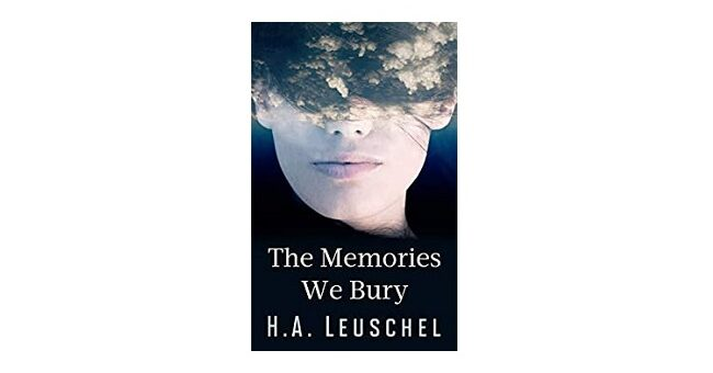 Feature Image - The Memories we Bury by H.A. Leuschel