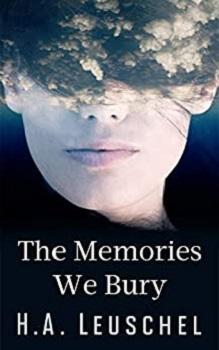 The Memories we Bury by H.A. Leuschel