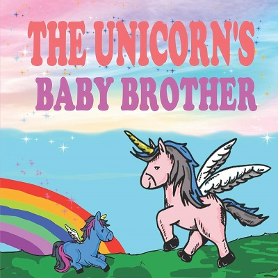 The Unicorns Baby Brother by Ivory M Philips