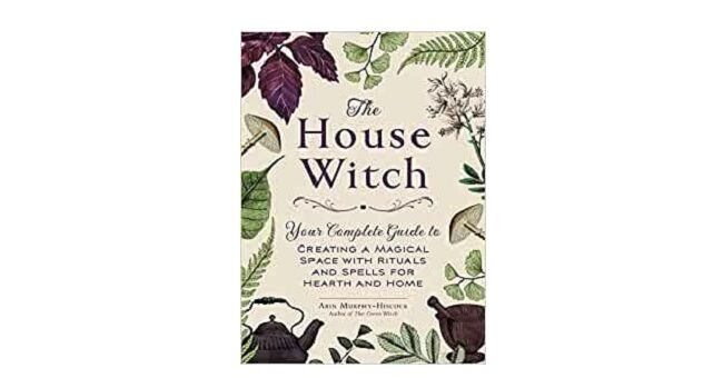 Feature Image - The House Witch by Arin Murphy-Hiscock