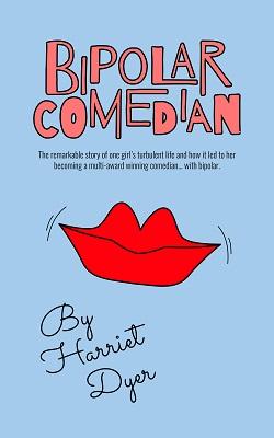 Bipolar Comedian by Harriet Dyer