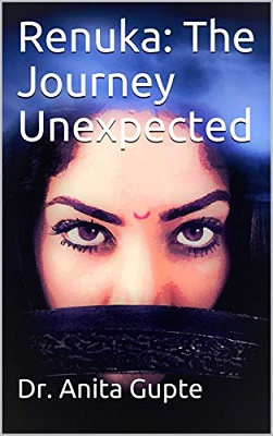 Renuka The Journey Unexpected by Anita Gupte